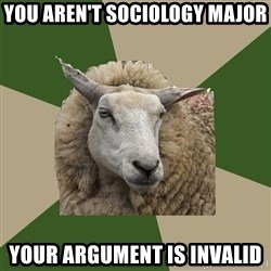 Sociology Student Sheep - you aren't sociology major your argument is invalid