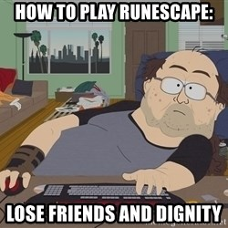 Ozzfag - How to play Runescape: Lose friends and dignity