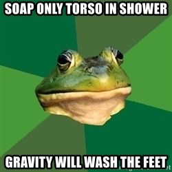 Foul Bachelor Frog - soap only torso in shower Gravity will wash the feet