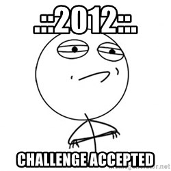 Challenge Accepted - .::2012::. Challenge accepted