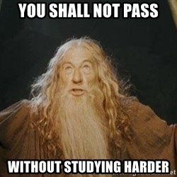 You shall not pass - YOU SHALL NOT PASS WITHOUT STUDYING HARDER