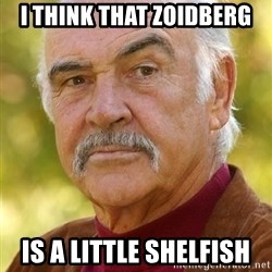 Sean Connery Moustache - I Think that Zoidberg is A Little ShelFish