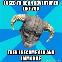 skyrim stan - I used to be an adventurer like you Then i became old and immobile