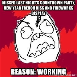 Rage FU - missed last night's countdown party, new year french kiss and fireworks display reason: working