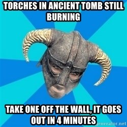 skyrim stan - Torches in ancient tomb still burning take one off the wall, it goes out in 4 minutes