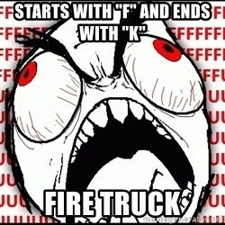 Maximum Fffuuu - sTARTS WITH ''F'' AND ENDS WITH ''K'' FIRE TRUCK