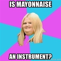 Fat Girl - Is mayonnaise an instrument?