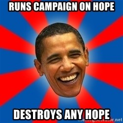 Obama - Runs campaign on hope destroys any hope