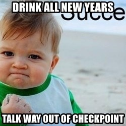 success baby - Drink all new years talk way out of checkpoint