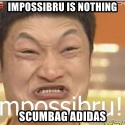 Impossibru Guy - impossibru is nothing scumbag adidas