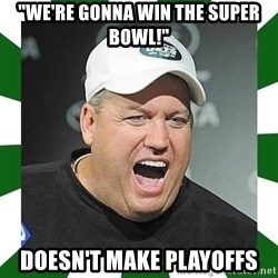 """Rex Ryan  - """"we're gonna win the super bowl!"""" Doesn't make playoffs"""