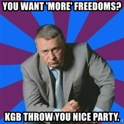 jirik_meme - You want 'more' freedoms? kgb throw you nice party.
