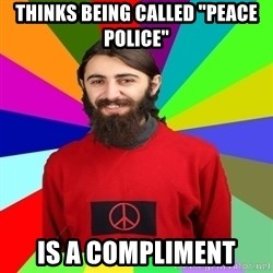 """Damned Pacifist - thinks being called """"peace police"""" is a compliment"""