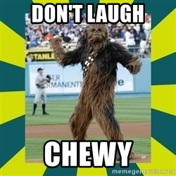 chewbacca - Don't Laugh Chewy