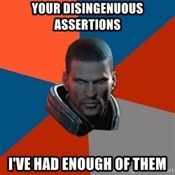Shepard Says - Your Disingenuous Assertions I've had enough of them