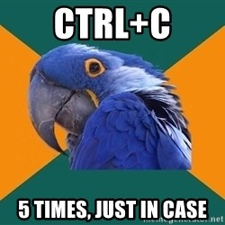 Paranoid Parrot - ctrl+c 5 times, just in case