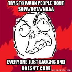 Rage FU - Trys to warn people 'bout sopa/acta/ndaa everyone just laughs and doesn't care