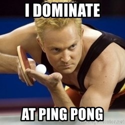 Table Tennis Player - I dominate at ping pong