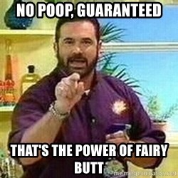 Badass Billy Mays - no poop, guaranteed that's the power of fairy butt