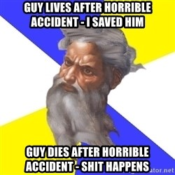 God - Guy lives after horrible accident - i saved him guy dies after horrible accident - shit happens