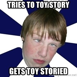 Addictively Annoying Andrew - tries to toy story gets toy storied