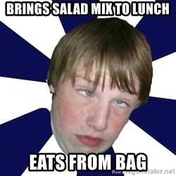 Addictively Annoying Andrew - BRings salad mix to lunch eats from bag