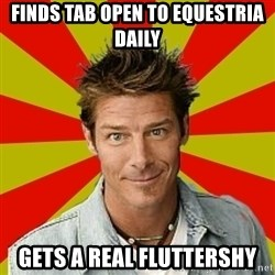 Ty Pennington - FINDS TAB OPEN TO EQUESTRIA DAILY GETS A REAL FLUTTERSHY