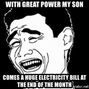 Laughing - With Great Power My son Comes a Huge Electricity Bill at the End of the Month