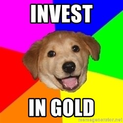 Advice Dog - Invest in gold