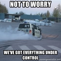Finnish Police - NOT TO WORRY WE'VE GOT EVERYTHING UNDER CONTROL
