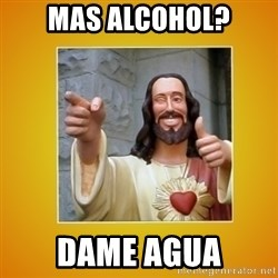Buddy Christ - MAS ALCOHOL? dame agua