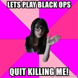 Idiot Nerdgirl - lets play black ops QUIT KILLING ME!