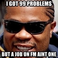 Xzibit - I GOT 99 PROBLEMS But a job on fm aint one