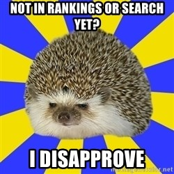 Disapproval Hedgehog - Not in rankings or search yet? I disapprove