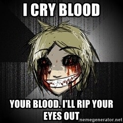 Insanity Blonde - I cry blood your blood. I'll rip your eyes out
