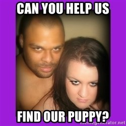 Scary Couple - Can you help us find our puppy?