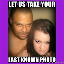 Scary Couple - let us take your last known photo