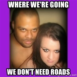 Scary Couple - where we're going we don't need roads