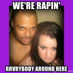 Scary Couple - we're rapin' rrvrybody around here