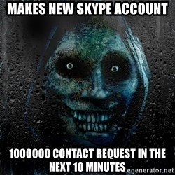NEVER ALONE  - makes new skype account 1000000 contact request in the next 10 minutes