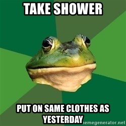 Foul Bachelor Frog - Take shower put on same clothes as yesterday