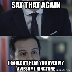 Misleading Moriarty - say that again i couldn't hear you over my awesome ringtone