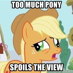 My Little Pony - too much pony spoils the view