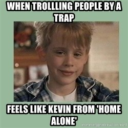 Kevin ''Home alone'' - When trollling people by a trap feels like kevin from 'home alone'