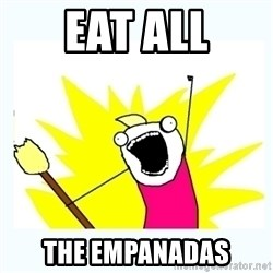 All the things - eat all the empanadas
