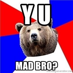 Russian bear - Y U MAD BRO?