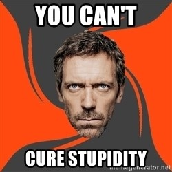 AngryDoctor - YOU CAN'T Cure stupidity