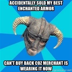 skyrim stan - accidentally sold my best enchanted armor can't buy back coz merchant is wearing it now