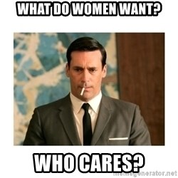 don draper - What do women want? who cares?