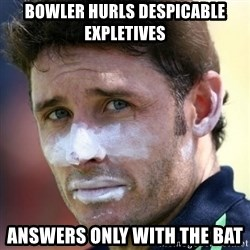 Good Guy Mr. Cricket - bowler hurls despicable expletives answers only with the bat
